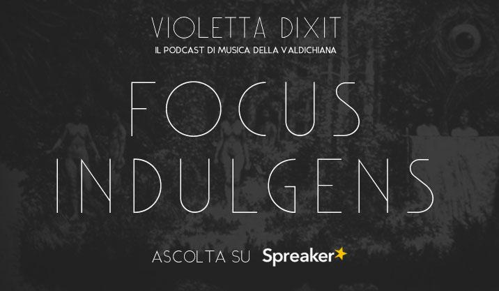 Violetta Dixit #6 – Focus Indulgens
